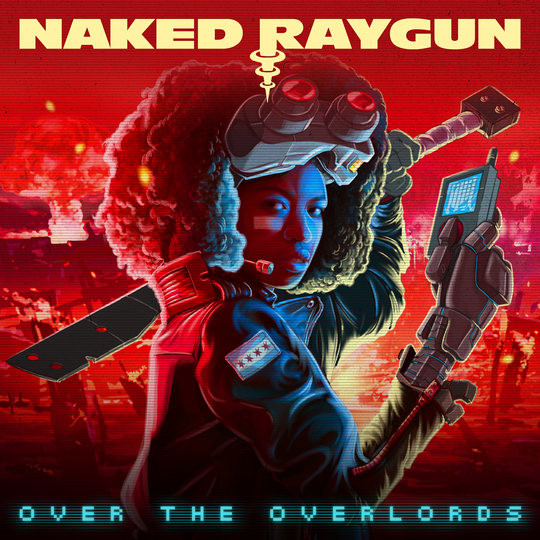 Naked Raygun over the overlords